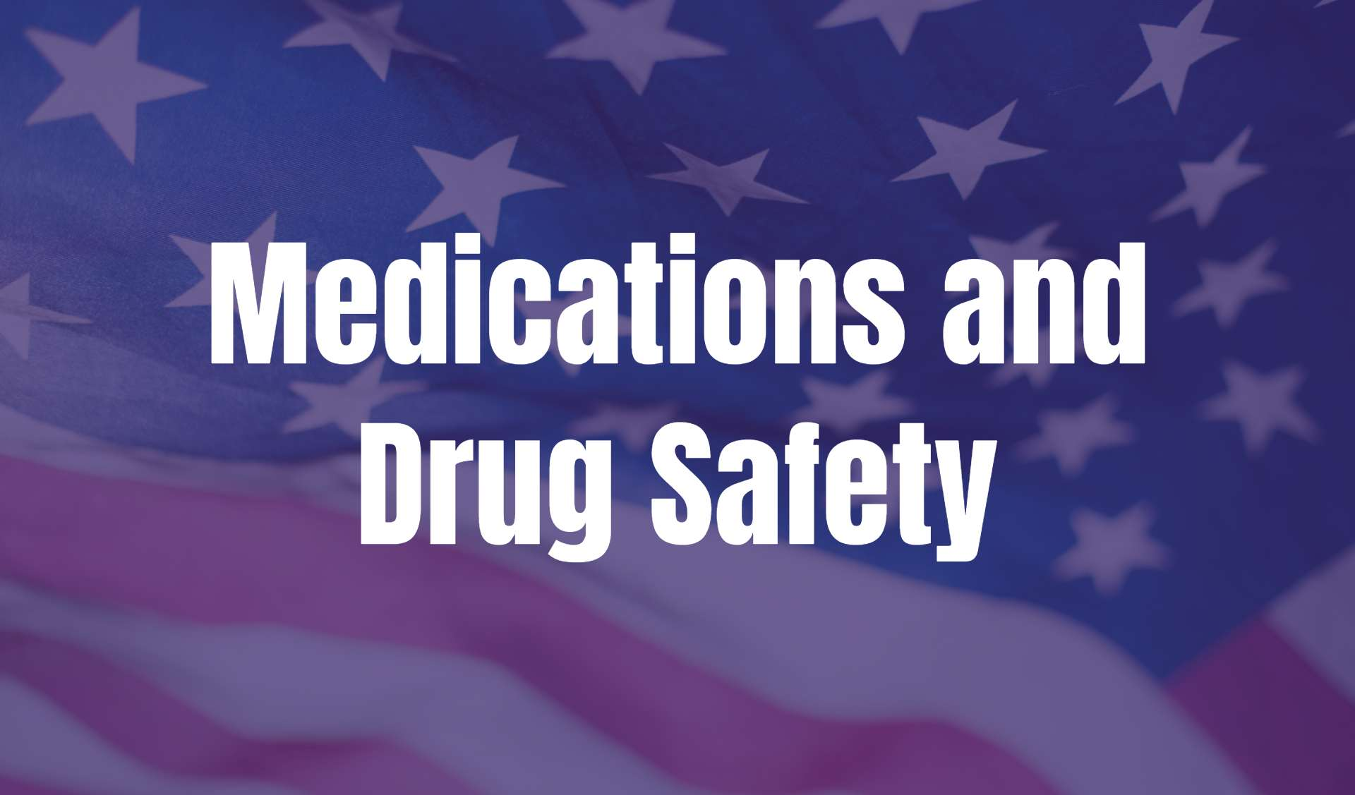 Medications and Drug Safety text on an American flag background